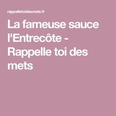 La fameuse sauce l'Entrecôte - Rappelle toi des mets