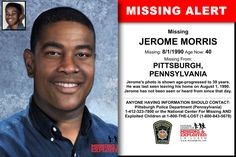 Missing From: PITTSBURGH, PA. Missing Date: Aug 1990 AM. Jerome's photo is shown age-progressed to 39 years. He was last seen leaving his home on August Jerome has not been seen or heard from since that day. Missing Persons, Have You Seen, How To Remove, Pittsburgh Pa, Pennsylvania, Police, Age, Law Enforcement