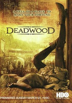 "Deadwood (TV Series) ~ ""A show set in the late 1800's, revolving around the characters of Deadwood, South Dakota; a town of deep corruption and crime."""