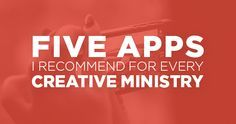 Five Apps I'd Recommend For Every Creative Ministry LOVE the #5 idea...especially for Gateway!