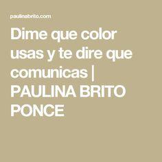 Dime que color usas y te dire que comunicas | PAULINA BRITO PONCE