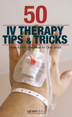 50 IV Therapy Tips and Tricks: How to Hit the Vein in One Shot