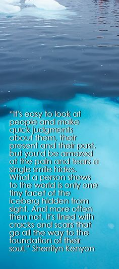 It's easy to look at people and make quick judgments about them, their present and their past, but you'd be amazed at the pain and tears a single smile hides...