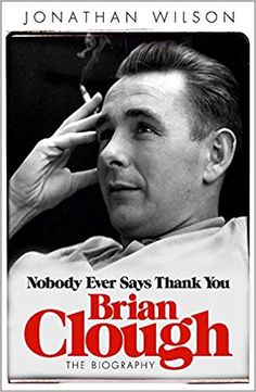 Buy Brian Clough: Nobody Ever Says Thank You by Jonathan Wilson at Mighty Ape NZ. In this first full, critical biography, Jonathan Wilson draws an intimate and powerful portrait of one of England's greatest football managers, Brian . Great Books To Read, Good Books, My Books, This Book, Brian Clough, Nonfiction Books, Biography, Sayings, Reading