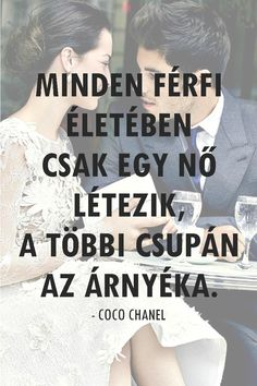 'Minden férfi életében csak egy nő létezik, a többi csupán az árnyéka.' - Coco Chanel