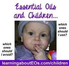 Essential Oils and Children | Learning About EOs - Using Essential Oils Safely (to check out later)
