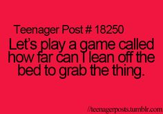 What do you mean teenager post?  I still do this ALL the time! ha!