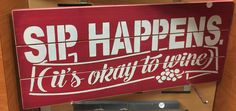 Sip Happens. It's Ok to Wine Sign – Signs of Vinyl $29.99 | 712-541-1848 | Sioux City