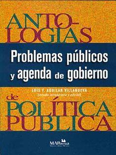 Explica cómo los gobiernos forman su agenda, deciden qué es o no de interés público, definen los problemas a atender, construyen y ponderan opciones. $180.00