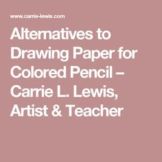 Alternatives to Drawing Paper for Colored Pencil – Carrie L. Lewis, Artist & Teacher
