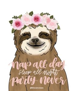 Nap All Day Sleep All Night Party Never: Introvert Slogan, Sloth Print, Sloth Quote, Sloth Print Baby Sloth, Cute Sloth, Funny Sloth, Sloth Drawing, My Spirit Animal, Cute Wallpapers, Cute Animals, Images, Artsy
