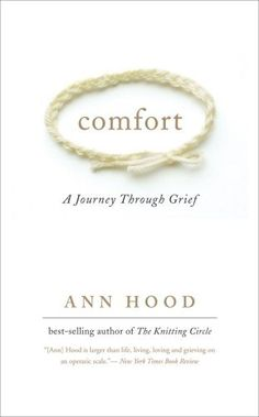 Comfort: A Journey Through Grief by Ann Hood, I cried so much ,this is such a tender,heartbreaking Story you will never forget