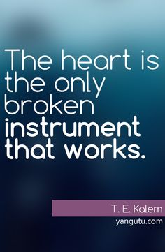 The heart is the only broken instrument that works Sweet Love Quotes, Love Poems, Grief, Favorite Quotes, Me Quotes, It Hurts, Inspirational Quotes, Memories, This Or That Questions