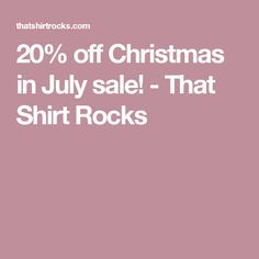 20% off Christmas in July sale! - That Shirt Rocks