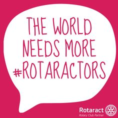 The world needs more Rotaractors #Rotaract #Rotary #interact