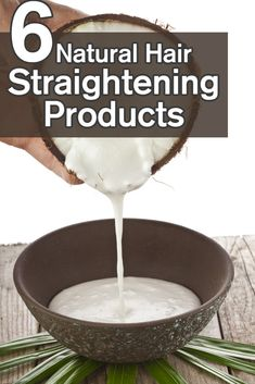 6 Natural Hair Straightening Products 1.coconut milk   2.milk spray   3.oil treatment