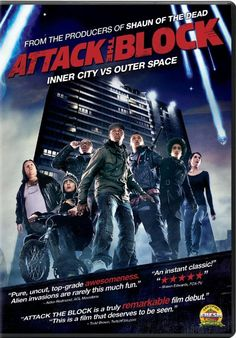 Attack the Block. 2011 British comedy/horror sci-fi film. When aliens invade their South London council estate, a group of delinquents must rise to the occasion to protect their block, avoiding both the police and a vengeful drug dealer. Along for the ride is a nurse and former mugging victim (Jodie Whittaker, Broadchurch). From the Shaun of the Dead producers. And really, is there anything cooler than young hoodlums with incomprehensible accents and improvised weapons?
