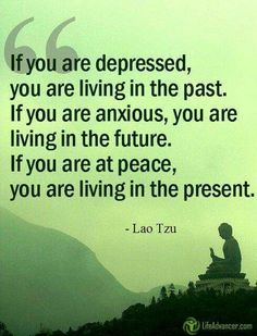 """""""If you are at peace, you are living in the present."""" ~ Lao Tzu"""