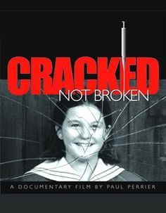 Cracked Not Broken.  A sad but interesting documentary.