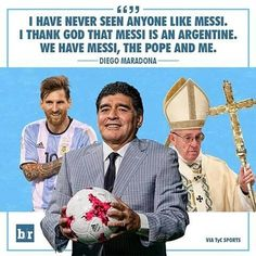 Diego Maradona says so! #Dareyoyeledun #Greatness #TycSports #Maradona #Argentina #Messi #Pope #Respect #Football #Soccer. #BleacherReport #BleacherReportUK #Comics #Comedy #ComedyFestival #ComedyClubs #ComedyShows #ComedyFestivals #ComedyNights #ComedyLife #ComedyClub #ComedyNight  #ComedyCentral  #HuffpostComedy