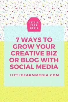 7 Ways to Grow Your Creative Business With Social Media — Little Farm Media