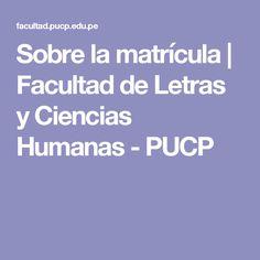 Sobre la matrícula  |  Facultad de Letras y Ciencias Humanas - PUCP