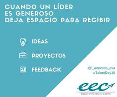 Cuando un líder es generoso deja espacio para recibir ideas, proyectos, feedback