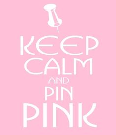 Keep Calm and PIN PINK