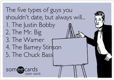 The 5 Types of Guys You Shouldn't Date, But Probably Will: 1. The Justin Bobby 2. The Mr. Big 3. The Warner 4. The Barney Stinson 5. The Chuck Bass