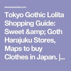 Tokyo Gothic Lolita Shopping Guide: Sweet & Goth Harajuku Stores, Maps to buy Clothes in Japan. | La Carmina Blog - Alternative Fashion, Travel, Subcultures