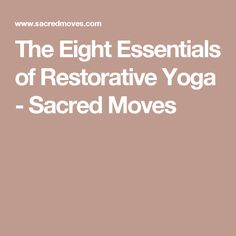 the eight essentials of restorative yoga  sacred moves