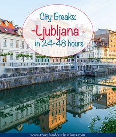 City Breaks: Ljubljana - Experience Slovenia's Capital
