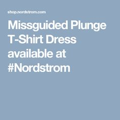 Missguided Plunge T-Shirt Dress available at #Nordstrom