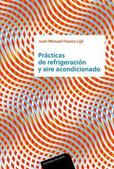 Prácticas de refrigeración y aire acondicionado / Juan Manuel Franco Lijó