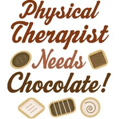 Physical Therapist Needs Chocolate