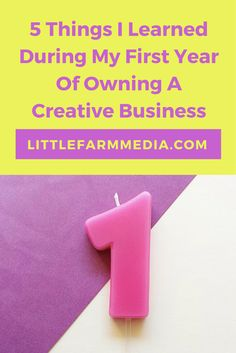 5 Things I Learned During My First Year Of Owning A Creative Business - Little Farm Media