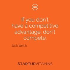 If you don't have a competitive advantage don't compete - Jack Welch  #entrepreneurship #businesslife #motivation #startups #startuplife #wpagency
