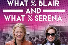 What Per Cent Blair And Serena Are You?