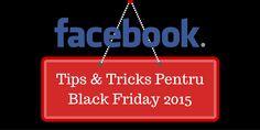 Facebook Tips & Tricks Pentru Black Friday 2015 Ecommerce, Black Friday, Social Media, Facebook, Tips, Blog, Blogging, Social Networks, E Commerce