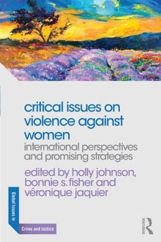 Critical Issues on Violence Against Women: International Perspectives and Promising Strategies (Global Issues in Crime and Justice) by Holly Johnson http://www.amazon.com/dp/0415856256/ref=cm_sw_r_pi_dp_U-2Swb1C6EJAJ
