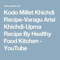 Kodo Millet Khichdi Recipe-Varagu Arisi Khichdi-Upma Recipe By Healthy Food Kitchen - YouTube