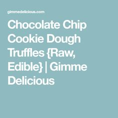 Chocolate Chip Cookie Dough Truffles {Raw, Edible} | Gimme Delicious