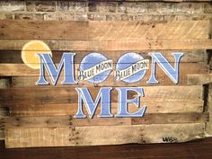 Blue Moon beer rustic pallet wood sign with hand painted lettering; Moon me! Pallet ideas and pallet signs By Scrapwork Designs.