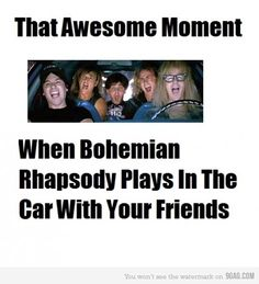 How to embarass your children in two easy steps: 1. Play Bohemian Rhapsody, 2. Head bang like Wayne and Garth...