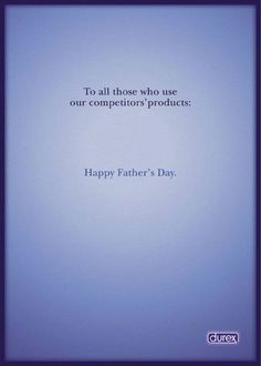 An oldie but goodie. Durex: Father's Day Ad