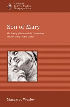 SON OF MARY (The Family of Jesus and the Community of Faith in the Fourth Gospel; by Margaret Wesley; Imprint: Wipf and Stock). Son of Mary offers new solutions to some persistent exegetical problems in the interpretation of three of the most puzzling passages in the Gospel of John, and does so in a way that illuminates the social-cultural context to the New Testament world. Old Testament resonances are heard here afresh: The miracle at Cana is seen in the light of God's people living…