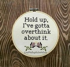 Hold Up I Gotta Overthink About It Cross Stitch Pattern Funny