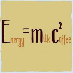 E=mc² (milk + coffee²)