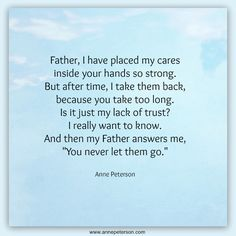 trusting God, impatience, surrender, letting go, faith, holding on, poetry, Anne Peterson, www.annepeterson.com