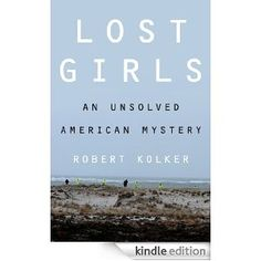 Lost Girls: An Unsolved American Mystery  Order at http://www.amazon.com/Lost-Girls-Unsolved-American-ebook/dp/B009NF6ZJI/ref=zg_bs_3377866011_13?tag=bestmacros-20